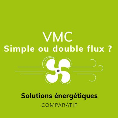 Comparatif VMC simple flux et VMC double flux