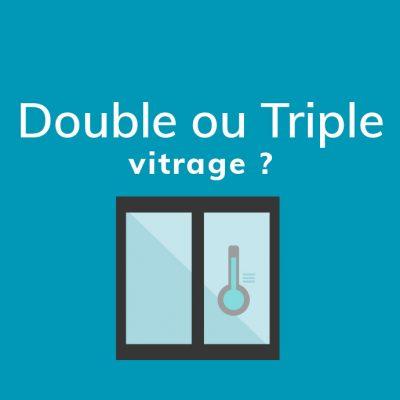 Comparatif Menuiseries Double et Triple vitrage